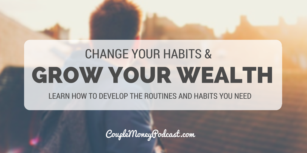 change your habits and grow your wealth couple money podcast