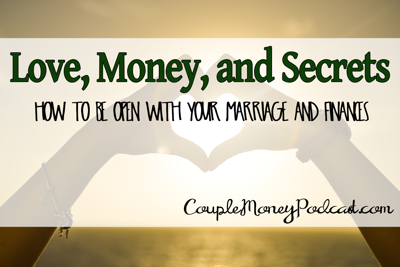 Learn How To Build Up Your Marriage By Being More Open About Money Love,  Money