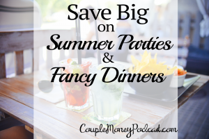 I share highlights from Couple Money how to throw a summer party without breaking your budget and saving big on fancy dinners.