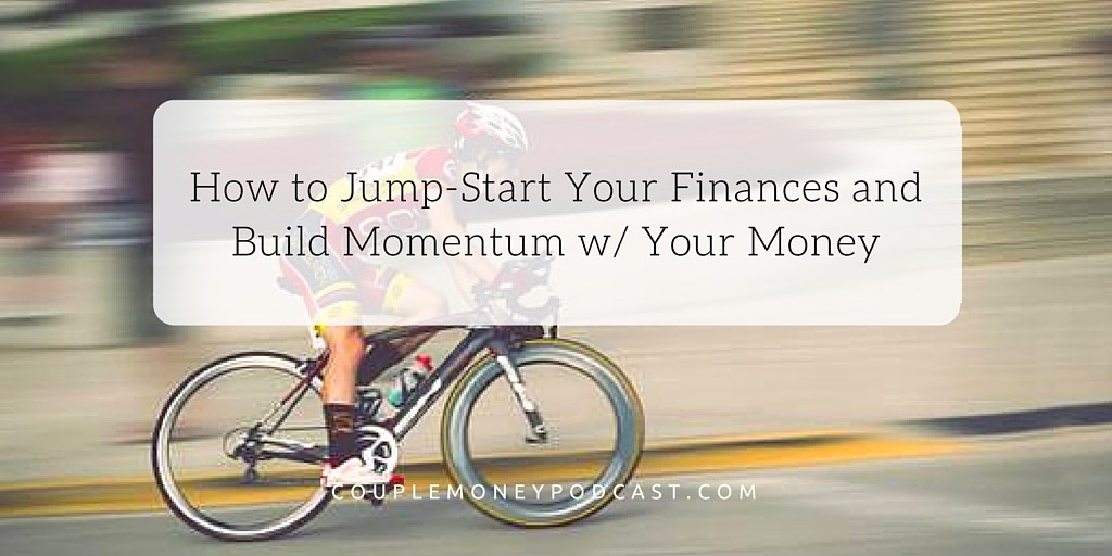 How to Jump-Start Your Finances and Build Momentum w- Your Money