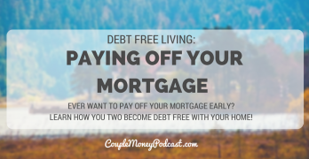 paying off your mortgage early couple money podcast