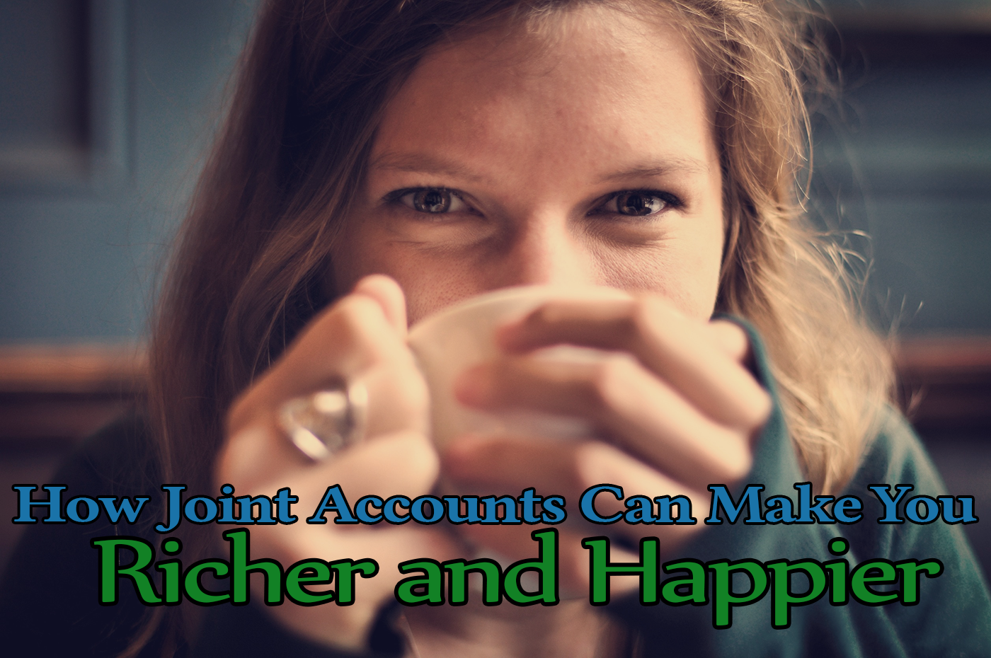 Learn how joint bank accounts can help you build up your net worth and marriage