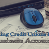 Learn how to find the right credit union for your business' banking needs.